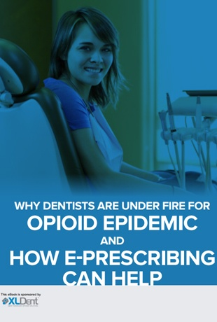 Why-Dentists-are-Under-Fire-for-Opioid-Epidemic-and-How-E-Prescribing-Can-Help.jpg